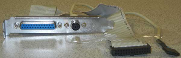 PS/2 and Printer port on an extension bracket, 5 pin and 26 pin headers,