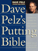 Dave Pelz's Putting Bible - Everything about putting by the maestro dave pelz.
