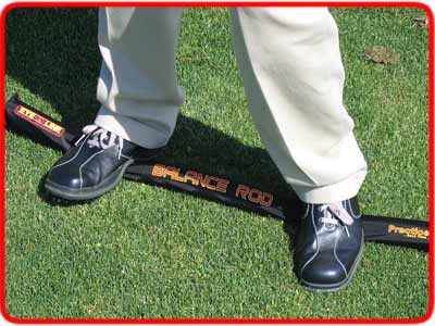 Balance Rod - makes your standing platform unstable - that helps develop greater stability in your body.